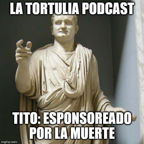 La Tortulia #188 - Tito: esponsoreado por la muerte