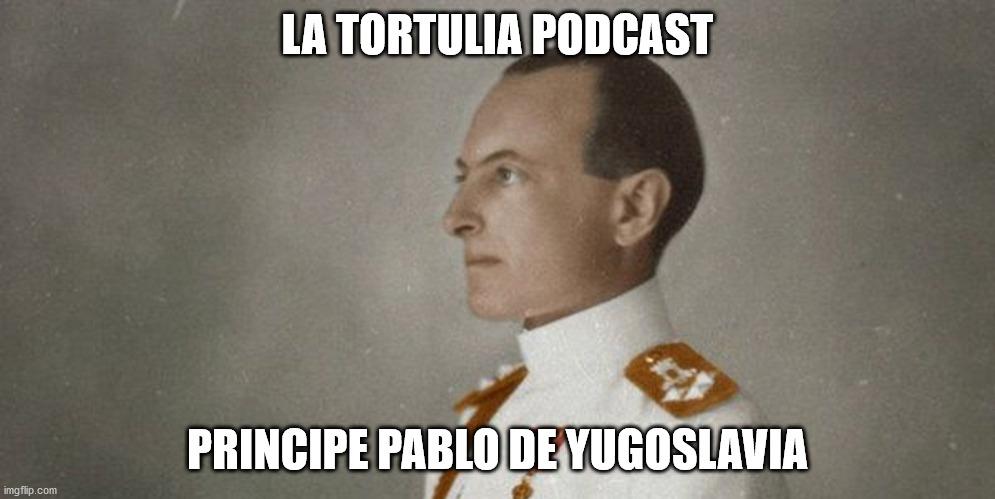 La Tortulia #199 - Principe Pablo de Yugoslavia
